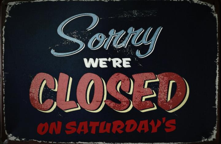 CLOSED on Saturdays
